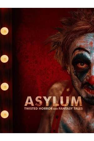 Poster: ASYLUM: Twisted Horror and Fantasy Tales