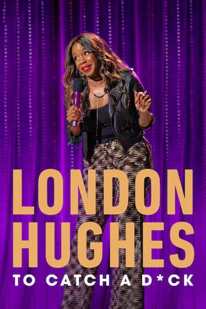 Poster: London Hughes: To Catch A D*ck