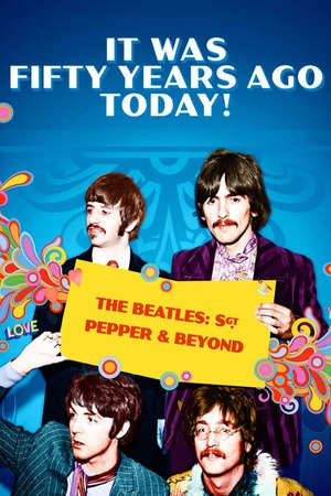 Poster: It Was Fifty Years Ago Today! The Beatles: Sgt. Pepper & Beyond