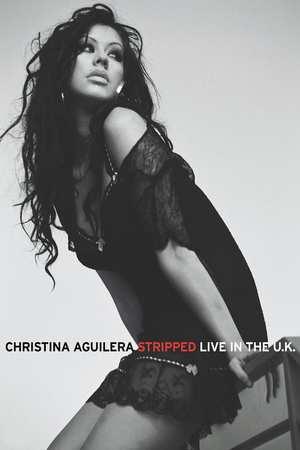 Poster: Christina Aguilera: Stripped - Live in the U.K.