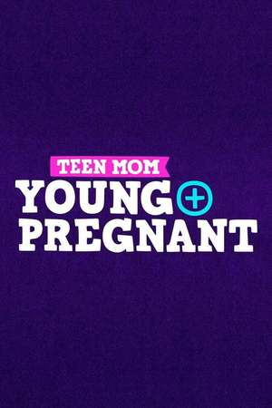 Poster: Teen Mom: Young + Pregnant