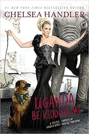Poster: Chelsea Handler: Uganda Be Kidding Me Live