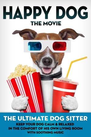 Poster: Happy Dog: The Movie - The Ultimate Dog Sitter with Soothing Music